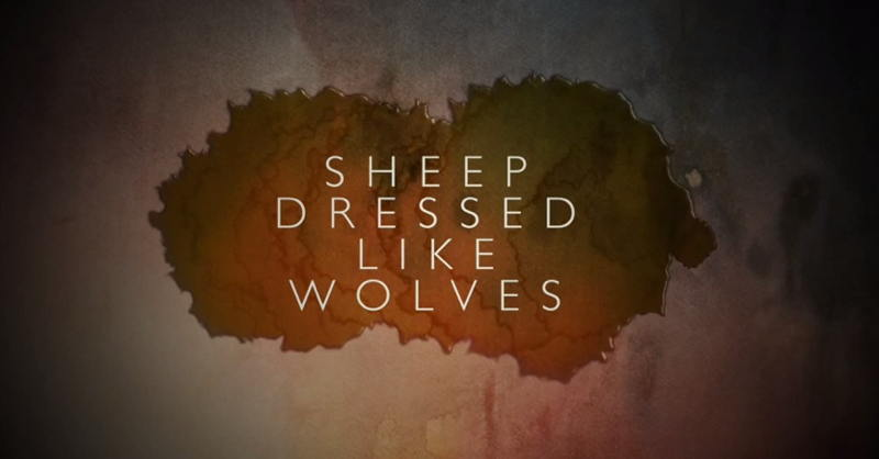 Sheep Dressed Like Wolves