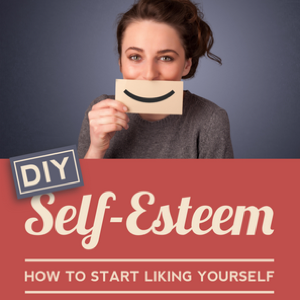 DIY Self-Esteem: How To Start Liking Yourself program