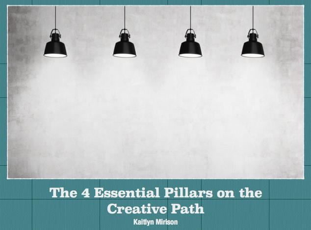 The 4 Essential Pillars on the Creative Path