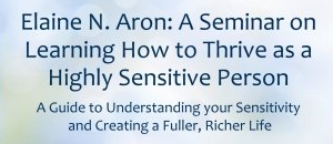 Elaine Aron: A Seminar on Learning How to Thrive as a Highly Sensitive Person