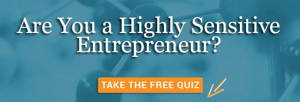Are You a Highly Sensitive Entrepreneur