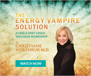 The Energy Vampire Solution Wellness Workshop by Christiane Northrup