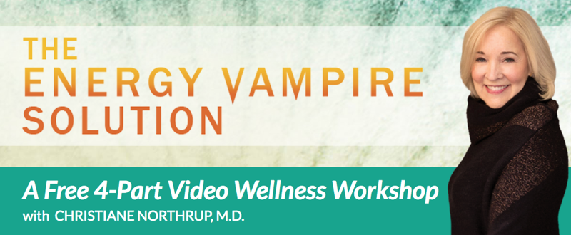 The Energy Vampire Solution: A Free Wellness Workshop with Dr. Christiane Northrup
