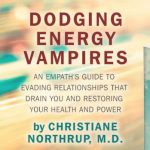 How to Deal With Energy Vampires by Christiane Northrup