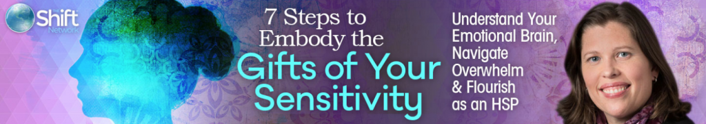 7 Steps to Embody the Gifts of Your Sensitivity